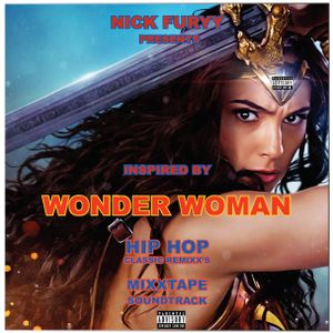 WONDER WOMAN - CLASSIC HIP HOP REMIXES MIXTAPE SOUNDTRACK BY NICK FURYY