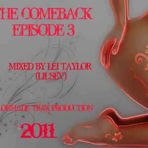 THE COMEBACK EPISODE 3 (2011) MIXED BY LEI TAYLOR (LIL'SEV) TAYLORMADE-TRAX