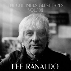 THE COLUMBUS GUEST TAPES VOL. 108 - LEE RANALDO