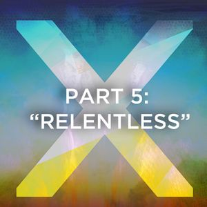 "Multiply Pt 5:  ""Relentless"""