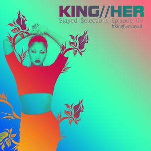 KING//HER SLAYED SELECTIONS EPISODE 09