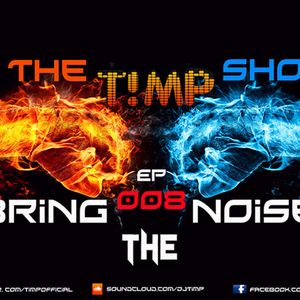 The Timp Show EP008 - Bring The Noise
