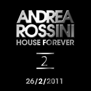 """Andrea Rossini - """"House Forever"""" - 26/2/2011"""