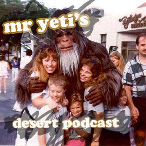 Mr Yeti's Desert Podcast Part 1