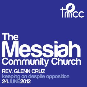 Rev. Glenn Cruz - Keeping On Despite Opposition 06/24/2012