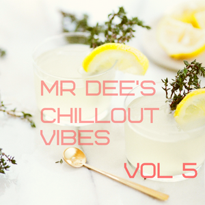 Mr Dee's Chillout Vibes Vol. 5