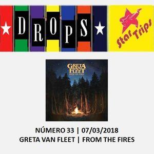 Drops Star Trips - Edição 33 - Greta Van Fleet - From The Fires