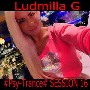 Ludmilla G 05.07.2017 #Psy-Trance# SESSION 16