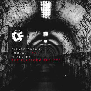 CITATE FORMS PODCAST #7 - MIXED BY THE PLATFORM PROJECT