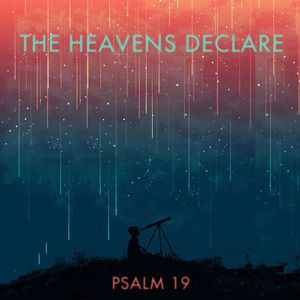 109 The Heavens Declare -  Psalm 19 - July 3th 2016