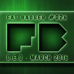 D.E.D - March 2016 [Fat Badger #26]