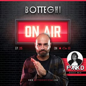 "Botteghi presents ""Botteghi ON AIR"" - Episode 25 + FUNK D Guest Mix"