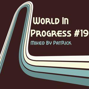 World In Progress #19 Mixed By PatRick