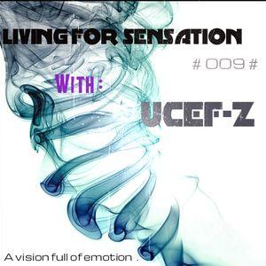 """UCEF-Z Pres [ LIVING FOR SESATION # 009 # ] """" A vision full of emotion """""""