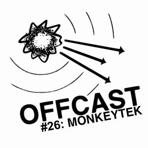 OFFCAST #26: Monkeytek