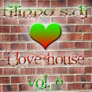 I LOVE HOUSE VOL.6 DJ SET MIXA AND SELECTA BY FILIPPO S.DJ