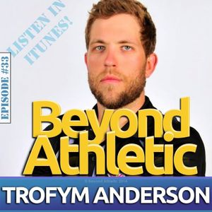 #33 World Champion At Age 23... What Now? with Trofym ANDERSON