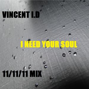 Vincent I.D - I need Your soul (11/11/11 Mix)