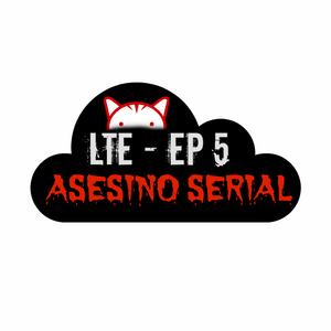 LTE EP. 5 - ASESINO SERIAL