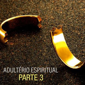 Adultério Espiritual - Parte 3