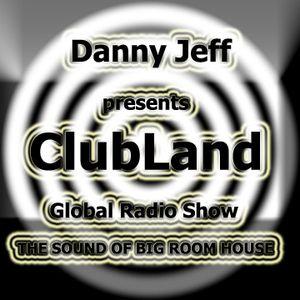 "Danny Jeff presents ClubLand episode 92 part 1 ""Big Room Mix"""