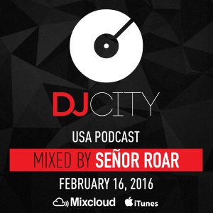 Señor Roar - DJcity Podcast - Feb. 16, 2016