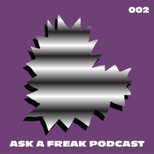 Ask A Freak Podcast 002