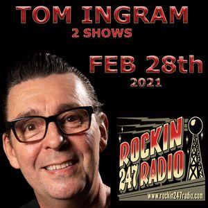 Tom Ingram Shows Feb 28th 2021 - Rockin 247 Radio - 2 Shows in one