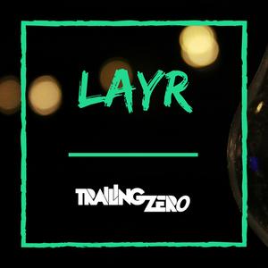 Layr Presents - Trailing Zero (006)