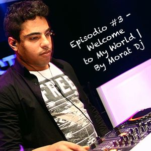 Episodio #3 | Welcome To My World | By Morat Dj