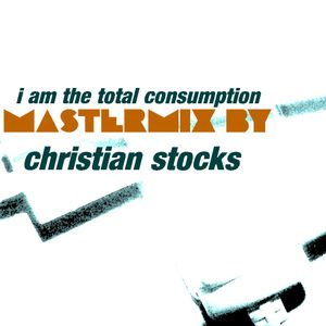 i am the total consumption >mastermix by christian stocks