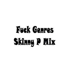 Fuck genres Skinny P Mix