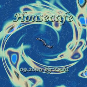 House Cafe - house,electro,lounge (mixed by eschi)