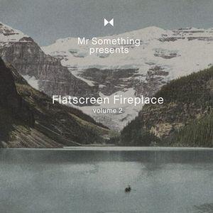 Mister Something presents Flatscreen Fireplace volume 2