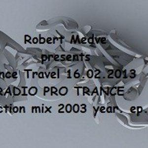 Robert Medve presents Trance Travel 16.02.2013  RADIO PRO TRANCE Selection mix 2003 year. ep.24