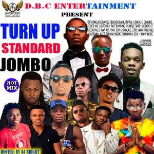 TURN-UP-STANDARD-JOMBO-MIXTAPE=HOSTED BY DJ BRIGHT CHIMEX..THE  PROMOTER @ D.B.C ENTERTAINMENT