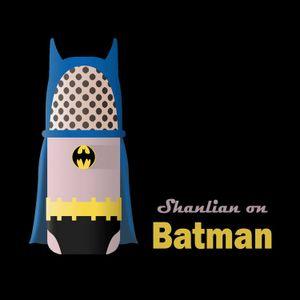 Shanlian On Batman Episode 67