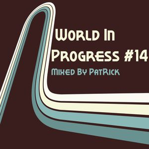World In Progress #14 Mixed By PatRick