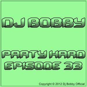 Dj Bobby - Party Hard Ep.33