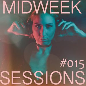 MIDWEEK SESSION 015 - DEEP HOUSE & TECHNO