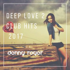 Deep Love 2 Club Hits 2017 by Denny Roger
