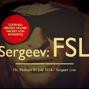 FSL Podcast 01 July 2016 - Sergeev Live