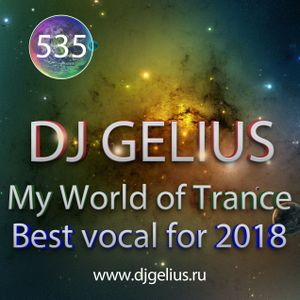 DJ GELIUS - My World of Trance #535 (Best Vocal for 2018)