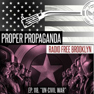 """Proper Propaganda Ep. 118, """"Un-Civil War"""""""