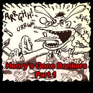 Henry's Gone Bonkers. Part 1
