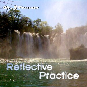 Dr. J Presents: Reflective Practice (Part 1)