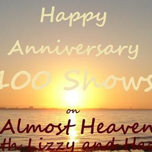 Celebrate our 100th Show Almost Heaven with Lizzy and Hazel