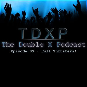 The Double X Podcast Episode 09 - Full Thrusters!
