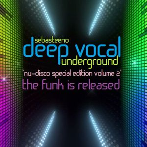 DEEP VOCAL Underground 'NU-DISCO SPECIAL EDITION Volume TWO' - The Funk Is Released!
