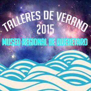 Talleres de verano del Museo Regional de Queretaro 1